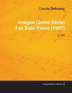 Images (2 Me S Rie) by Claude Debussy for Solo Piano (1907) L.11