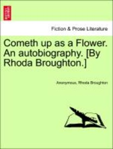 Cometh up as a Flower. An autobiography. [By Rhoda Broughton.]