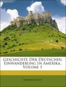 Geschichte der Deutschen Einwanderung in Amerika, Erster Band