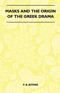 Masks And The Origin Of The Greek Drama (Folklore History Series