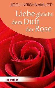 Liebe gleicht dem Duft der Rose