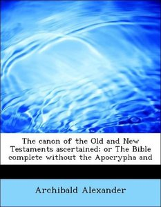 The canon of the Old and New Testaments ascertained; or The Bibl