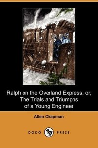 Ralph on the Overland Express; Or, the Trials and Triumphs of a