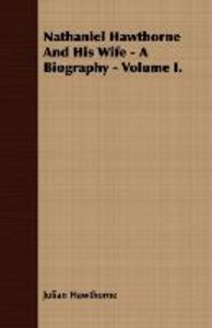 Nathaniel Hawthorne And His Wife - A Biography - Volume I.