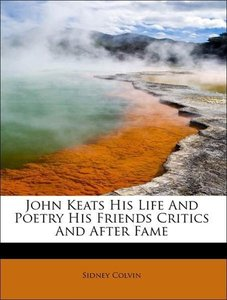 John Keats His Life And Poetry His Friends Critics And After Fam