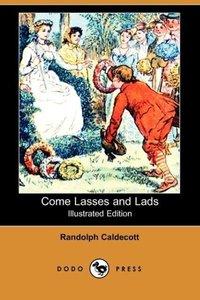 Come Lasses and Lads (Illustrated Edition) (Dodo Press)