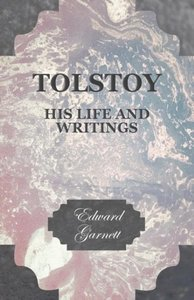 Tolstoy - His Life and Writings