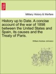 History up to Date. A concise account of the war of 1898 between