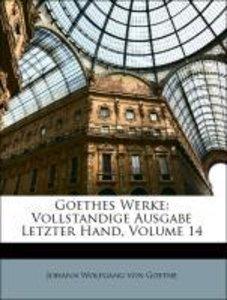 Goethes Werke: Vollstandige Ausgabe Letzter Hand. Vierzehnter Ba