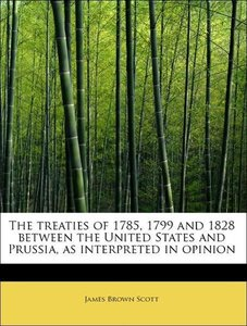 The treaties of 1785, 1799 and 1828 between the United States an