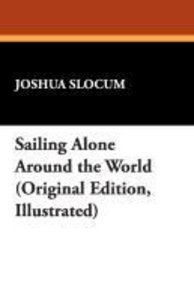 Sailing Alone Around the World (Original Edition, Illustrated)