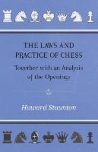 The Laws and Practice of Chess Together with an Analysis of the
