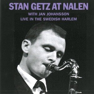 Stan Getz At Nalen Live In The Swedish Harlem