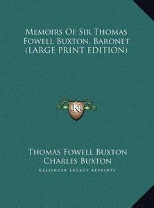 Memoirs Of Sir Thomas Fowell Buxton, Baronet (LARGE PRINT EDITIO