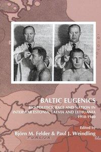 Baltic Eugenics: Bio-Politics, Race and Nation in Interwar Eston