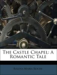 The Castle Chapel: A Romantic Tale