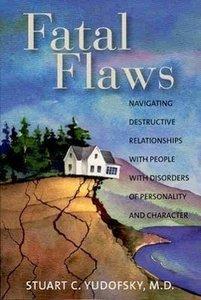 Fatal Flaws: Navigating Destructive Relationships with People wi