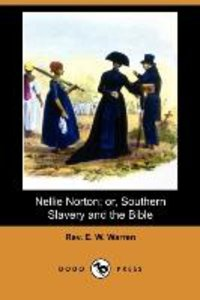 Nellie Norton; Or, Southern Slavery and the Bible (Dodo Press)