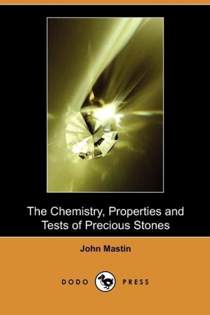 The Chemistry, Properties and Tests of Precious Stones (Dodo Pre - zum Schließen ins Bild klicken
