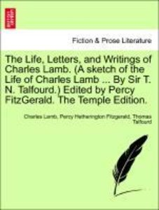 The Life, Letters, and Writings of Charles Lamb. (A sketch of th