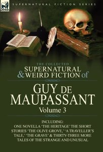 The Collected Supernatural and Weird Fiction of Guy de Maupassan