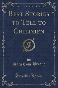 Best Stories to Tell to Children (Classic Reprint)