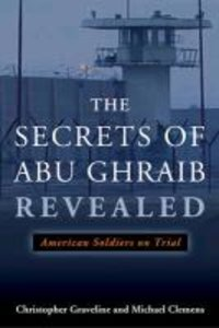 The Secrets of Abu Ghraib Revealed: American Soldiers on Trial