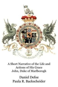 A Short Narrative of the Life and Actions of His Grace John, Duk