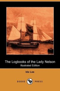 The Logbooks of the Lady Nelson (Illustrated Edition) (Dodo Pres