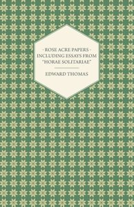 "Rose Acre Papers - Including Essays from ""Horae Solitariae"""