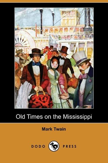 Old Times on the Mississippi (Dodo Press) - zum Schließen ins Bild klicken