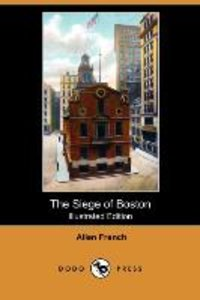 The Siege of Boston (Illustrated Edition) (Dodo Press)