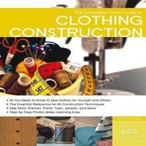 Complete Photo Guide to Clothing Construction