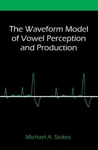 The Waveform Model of Vowel Perception and Production