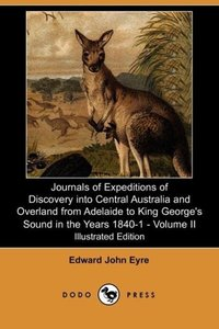 Journals of Expeditions of Discovery Into Central Australia and