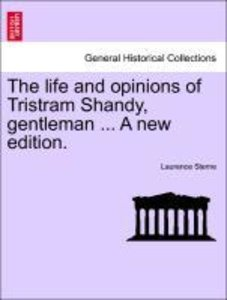 The life and opinions of Tristram Shandy, gentleman ... A new ed