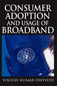 Consumer Adoption and Usage of Broadband