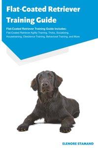 Flat-Coated Retriever Training Guide Flat-Coated Retriever Train