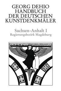 Sachsen-Anhalt 1. Bezirk Magdeburg. Handbuch der Deutschen Kunst