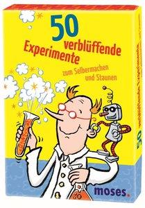 50 verblüffende Experimente zum Selbermachen und Staunen