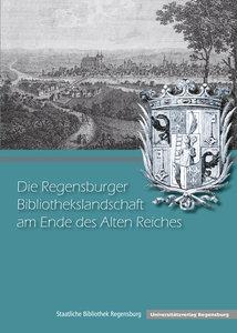 Die Regensburger Bibliothekslandschaft am Ende des Alten Reiches