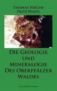 Die Geologie und die Mineralogie des Oberpfälzer Waldes