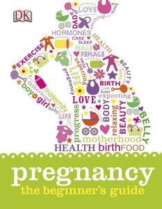 Pregnancy the Beginner\'s Guide