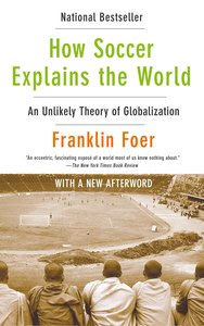 How Soccer Explains the World: An Unlikely Theory of Globalizati