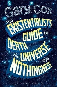 The Existentialist\'s Guide to Death, the Universe and Nothingne
