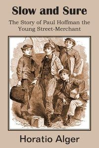 Slow and Sure, The Story of Paul Hoffman the Young Street-Mercha