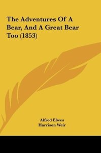 The Adventures Of A Bear, And A Great Bear Too (1853)