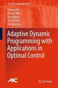 Adaptive Dynamic Programming with Applications in Optimal Contro