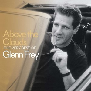 Above The Clouds-The Very Best Of Glenn Frey