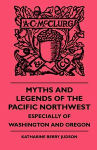 Myths And Legends Of The Pacific Northwest - Especially Of Washi